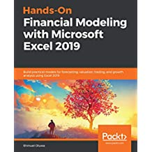 Hands-On Financial Modeling with Microsoft Excel 2019: Build practical models for forecasting, valuation, trading, and growth analysis using Excel 2019 (English Edition)