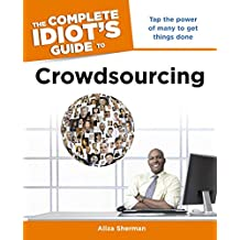 The Complete Idiot's Guide to Crowdsourcing: Tap the Power of Many to Get Things Done (English Edition)