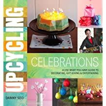 Upcycling Celebrations: A Use-What-You-Have Guide to Decorating, Gift-Giving & Entertaining (English Edition)