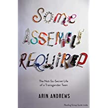 Some Assembly Required: The Not-So-Secret Life of a Transgender Teen (English Edition)