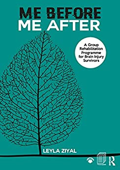 """""""Me Before/ Me After: A Group Rehabilitation Programme for Brain Injury Survivors (English Edition)"""",作者:[Ziyal, Leyla]"""