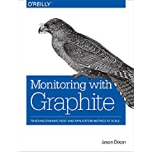Monitoring with Graphite: Tracking Dynamic Host and Application Metrics at Scale (English Edition)