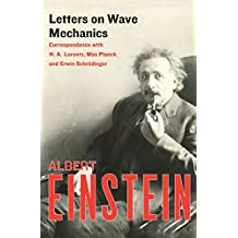 Letters on Wave Mechanics: Correspondence with H. A. Lorentz, Max Planck, and Erwin Schrödinger (English Edition)