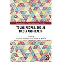Young People, Social Media and Health (Routledge Studies in Physical Education and Youth Sport) (English Edition)