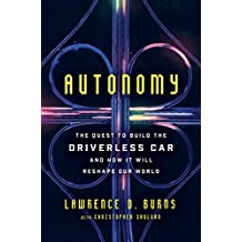 Autonomy: The Quest to Build the Driverless Car—And How It Will Reshape Our World (English Edition)