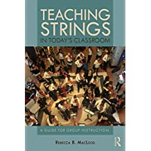 Teaching Strings in Today's Classroom: A Guide for Group Instruction (English Edition)