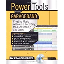 Power Tools for Garage Band: Creating Music with Audio Recording, MIDI Sequencing, and Loops (English Edition)