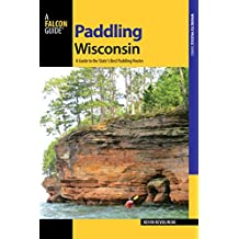 Paddling Wisconsin: A Guide to the State's Best Paddling Routes (Paddling Series) (English Edition)