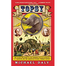 Topsy: The Startling Story of the Crooked-Tailed Elephant, P. T. Barnum, and the American Wizard, Thomas Edison (English Edition)