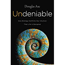 Undeniable: How Biology Confirms Our Intuition That Life Is Designed (English Edition)