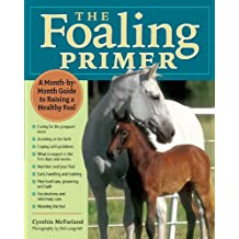 The Foaling Primer: A Step-by-Step Guide to Raising a Healthy Foal (English Edition)