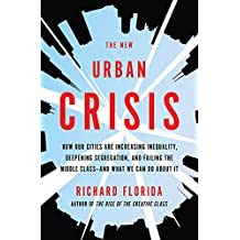 The New Urban Crisis: How Our Cities Are Increasing Inequality, Deepening Segregation, and Failing the Middle Class-and What We Can Do About It (English Edition)