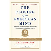 Closing of the American Mind: How Higher Education Has Failed Democracy and Impoverished the Souls of Today's Students (English Edition)
