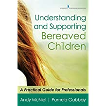 Understanding and Supporting Bereaved Children: A Practical Guide for Professionals (English Edition)