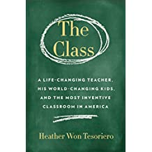 The Class: A Life-Changing Teacher, His World-Changing Kids, and the Most Inventive Classroom in America (English Edition)