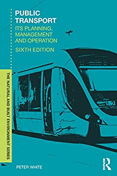 """Public Transport: Its Planning, Management and Operation (Natural and Built Environment Series) (English Edition)"",作者:[White, Peter R.]"