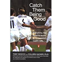 Catch Them Being Good: Everything You Need to Know to Successfully Coach Girls (English Edition)