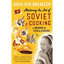 Mastering the Art of Soviet Cooking: A Memoir of Food and Longing (English Edition)