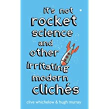 It's Not Rocket Science: And other irritating modern cliches (English Edition)