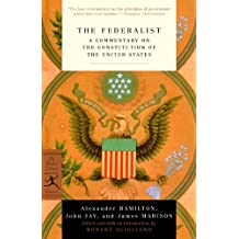 The Federalist: A Commentary on the Constitution of the United States (Modern Library Classics) (English Edition)