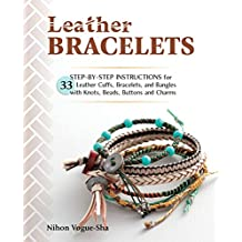 Leather Bracelets: Step-by-step instructions for 33 leather cuffs, bracelets and bangles with knots, beads, buttons and charms (English Edition)