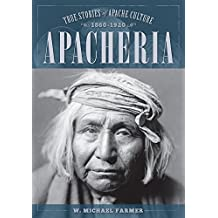 Apacheria: True Stories of Apache Culture 1860-1920 (English Edition)