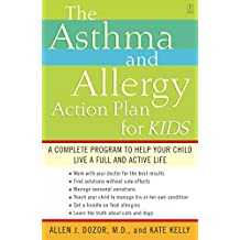 The Asthma and Allergy Action Plan for Kids: A Complete Program to Help Your Child Live a Full and Active Life (English Edition)