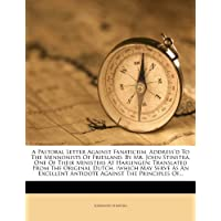 A Pastoral Letter Against Fanaticism, Address'd to the Mennonists of Friesland, by Mr. John Stinstra, One of Their Ministers at Harlingen: Translated from the Original Dutch. (Which May Serve as an Excellent Antidote Against the Principles Of...