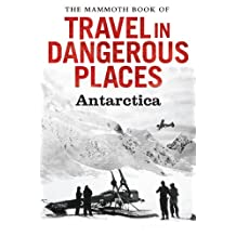 The Mammoth Book of Travel in Dangerous Places: Antarctic (Mammoth Books) (English Edition)
