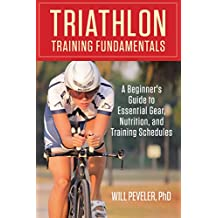 Triathlon Training Fundamentals: A Beginner's Guide to Essential Gear, Nutrition, and Training Schedules (English Edition)