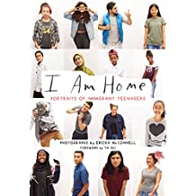 I Am Home: Portraits of Immigrant Teenagers (English Edition)