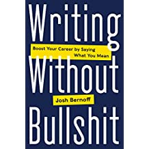 Writing Without Bullshit: Boost Your Career by Saying What You Mean (English Edition)