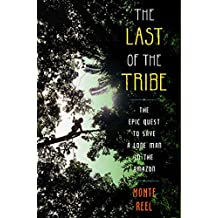 The Last of the Tribe: The Epic Quest to Save a Lone Man in the Amazon (English Edition)