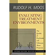 Evaluating Treatment Environments: The Quality of Psychiatric and Substance Abuse Programs (English Edition)