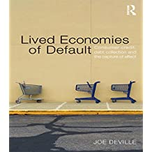 Lived Economies of Default: Consumer Credit, Debt Collection and the Capture of Affect (CRESC) (English Edition)