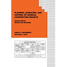Planning, Estimating, and Control of Chemical Construction Projects (Cost Engineering Book 29) (English Edition)