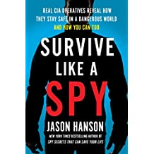 Survive Like a Spy: Real CIA Operatives Reveal How They Stay Safe in a Dangerous World and How You Can Too (English Edition)