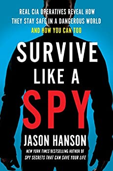 """""""Survive Like a Spy: Real CIA Operatives Reveal How They Stay Safe in a Dangerous World and How You Can Too (English Edition)"""",作者:[Jason Hanson]"""