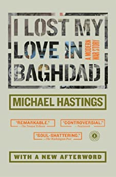 """""""I Lost My Love in Baghdad: A Modern War Story (English Edition)"""",作者:[Hastings, Michael]"""