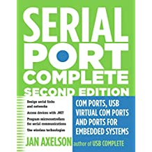 Serial Port Complete: COM Ports, USB Virtual COM Ports, and Ports for Embedded Systems (Complete Guides series) (English Edition)