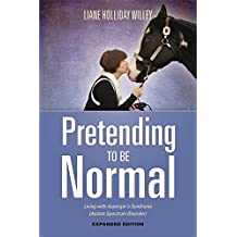 Pretending to be Normal: Living with Asperger's Syndrome (Autism Spectrum Disorder)  Expanded Edition (English Edition)