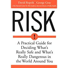 Risk: A Practical Guide for Deciding What's Really Safe and What's Really Dangerous in the World Around You (English Edition)