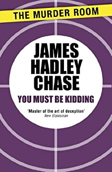 """""""You Must Be Kidding (Murder Room) (English Edition)"""",作者:[Chase, James Hadley]"""