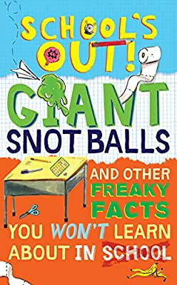 School's Out! Giant Snot Balls: And Other Freaky Facts You Won't Learn About in School.pdf