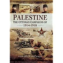 Palestine: The Ottoman Campaigns of, 1914–1918 (English Edition)