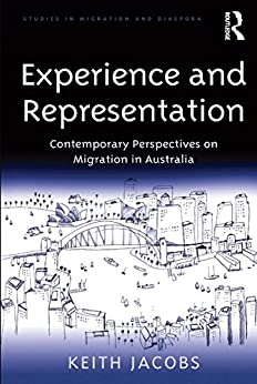 """""""Experience and Representation: Contemporary Perspectives on Migration in Australia (Studies in Migration and Diaspora) (English Edition)"""",作者:[Keith Jacobs]"""