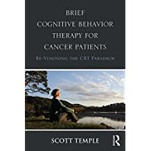 Brief Cognitive Behavior Therapy for Cancer Patients: Re-Visioning the CBT Paradigm (English Edition)