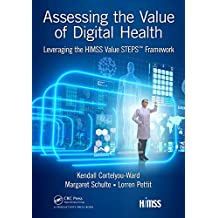Assessing the Value of Digital Health: Leveraging the HIMSS Value STEPS™ Framework (HIMSS Book Series) (English Edition)
