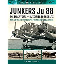 JUNKERS Ju 88: The Early Years – Blitzkrieg to the Blitz (Air War Archive) (English Edition)