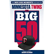 The Big 50: Minnesota Twins: The Men and Moments that Made the Minnesota Twins (English Edition)